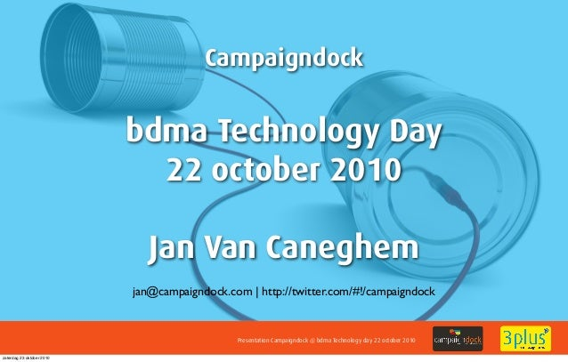 Presentation Campaigndock @ bdma Technology day 22 october 2010 Campaigndock bdma Technology Day 22 october 2010 Jan Van C...