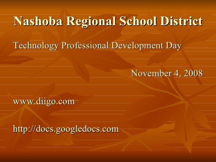 Nashoba Regional School District   <ul><li>Technology Professional Development Day </li></ul><ul><li>November 4, 2008 </li...