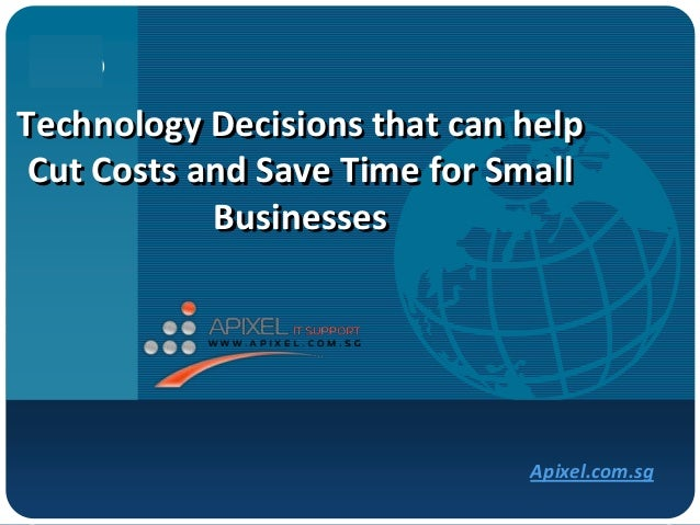 CompanyLOGOTechnology Decisions that can helpCut Costs and Save Time for SmallBusinessesApixel.com.sg