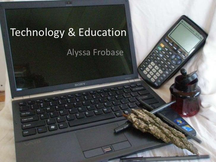 Technology & Education          Alyssa Frobase