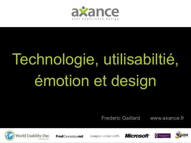 Technologie, utilisabiltié, émotion et design Frederic Gaillard www.axance.fr