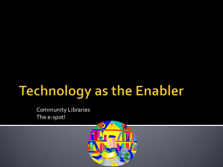 Technology as the Enabler
