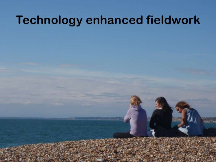 Technology enhanced fieldwork