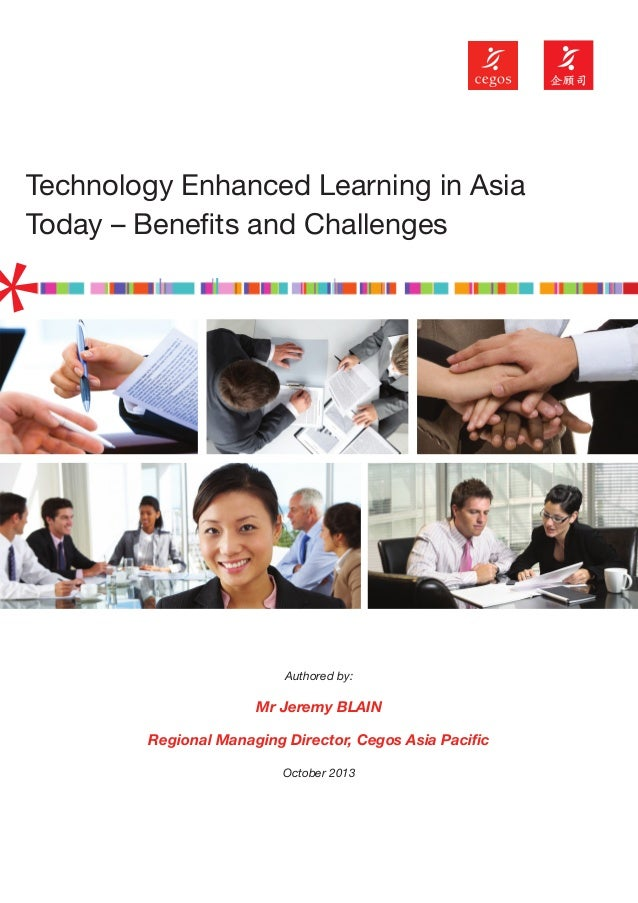 Technology Enhanced Learning in Asia Today – Benefits and Challenges  Authored by:  Mr Jeremy BLAIN Regional Managing Dire...