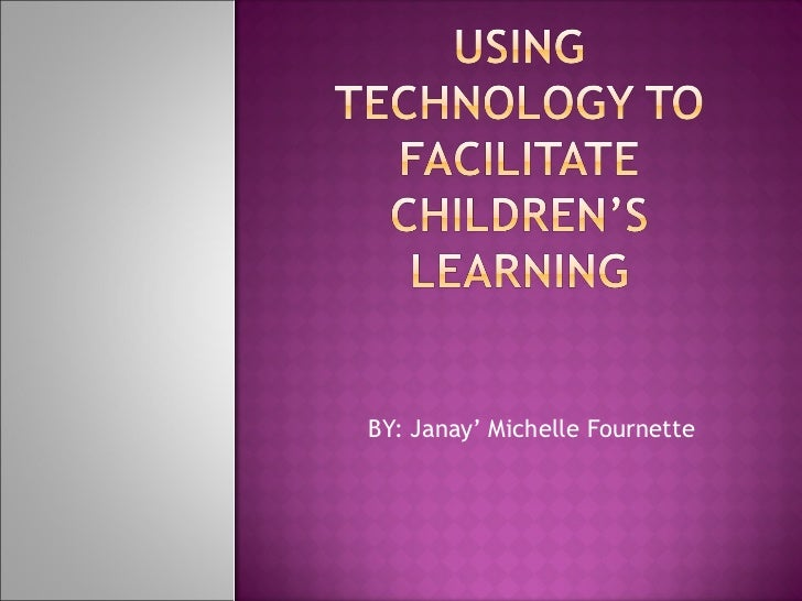 Technology facilitating children learning powerpoint inst 6031