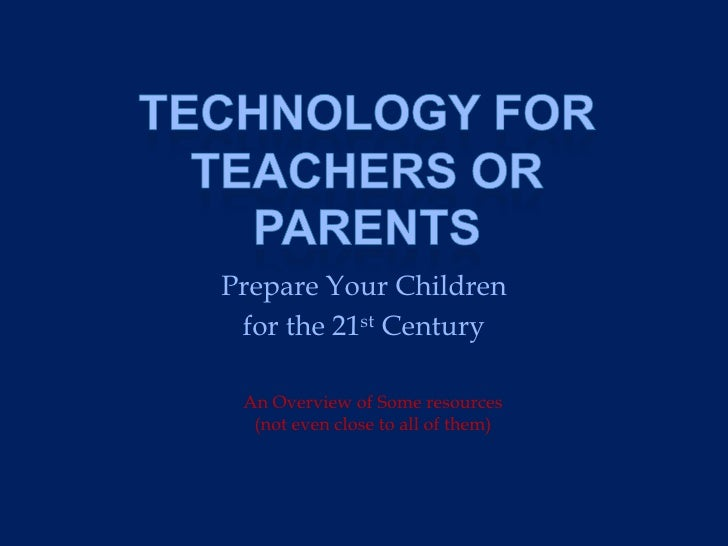 Prepare Your Children  for the 21st Century   An Overview of Some resources   (not even close to all of them)