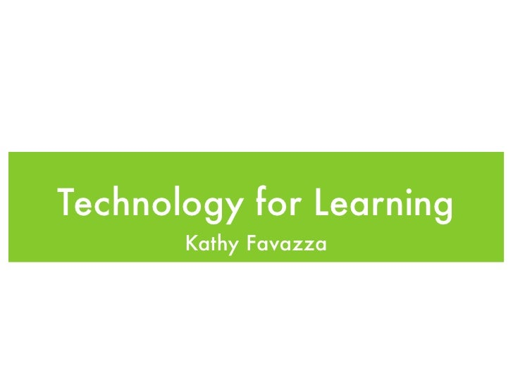 Technology for Learning       Kathy Favazza