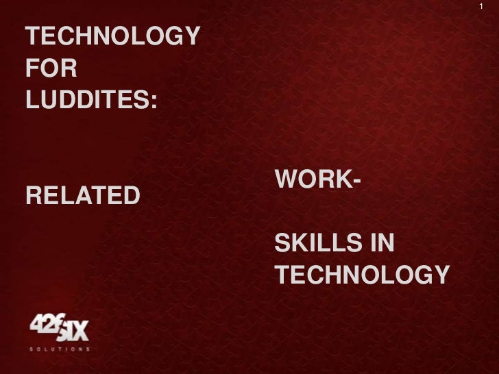 1TECHNOLOGYFORLUDDITES:             WORK-RELATED             SKILLS IN             TECHNOLOGY