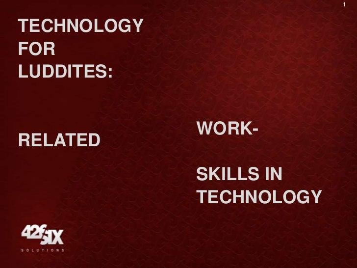 Technology for luddites