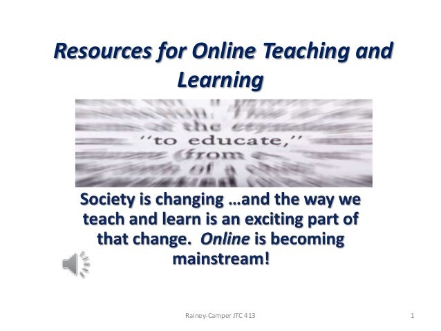 Resources for Online Teaching and Learning  Rainey-Camper JTC 413  1