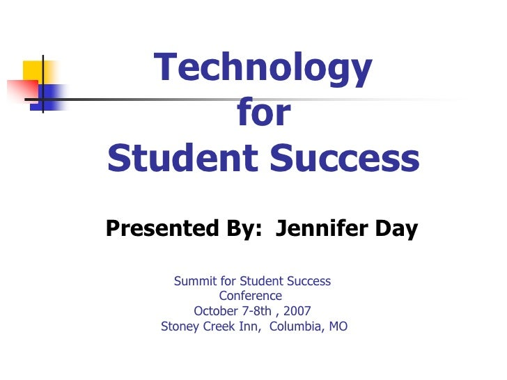 Technologyfor Student Success<br />Presented By:  Jennifer Day<br />Summit for Student SuccessConference October 7-8th , 2...