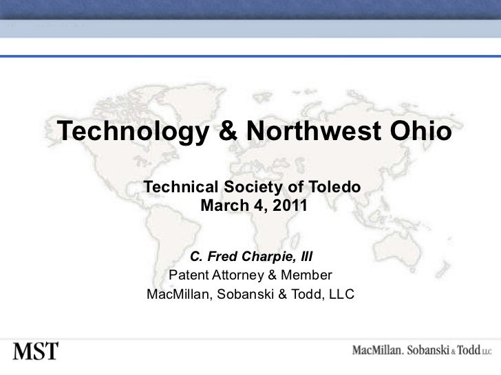 Technology & Northwest Ohio Technical Society of Toledo  March 4, 2011 C. Fred Charpie, III Patent Attorney & Member MacMi...