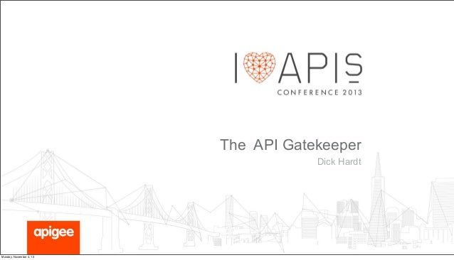 The API Gatekeeper Dick Hardt  Monday, November 4, 13