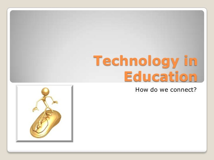 Technology in Education<br />How do we connect?<br />