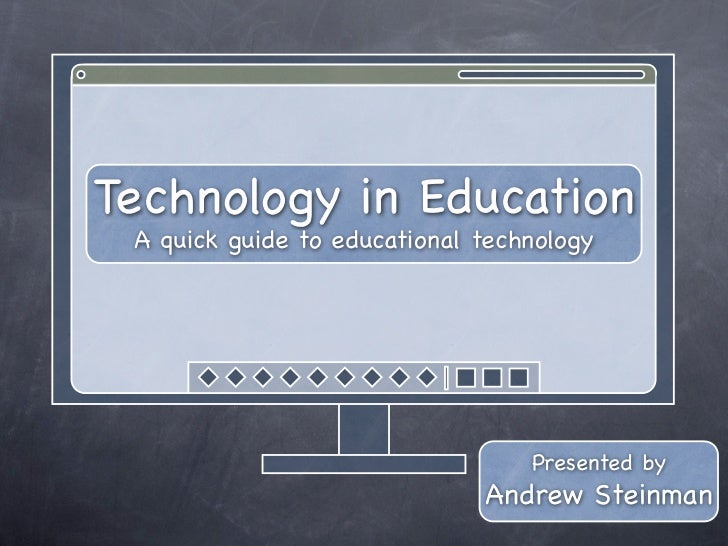Technology in Education A quick guide to educational technology                                  Presented by             ...