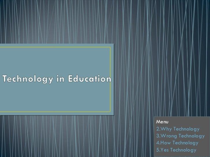 <ul><li>Menu  </li></ul><ul><li>Why Technology </li></ul><ul><li>Wrong Technology </li></ul><ul><li>How Technology </li></...