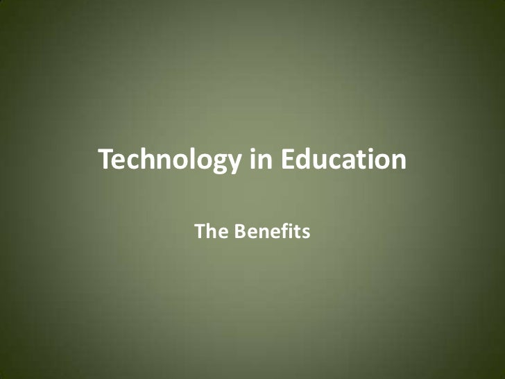 Technology in Education<br />The Benefits<br />