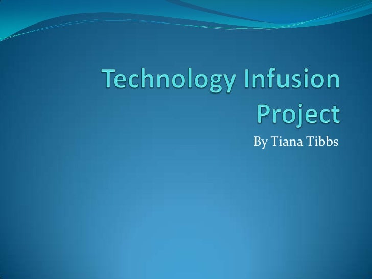 Technology Infusion Project<br />By TianaTibbs<br />