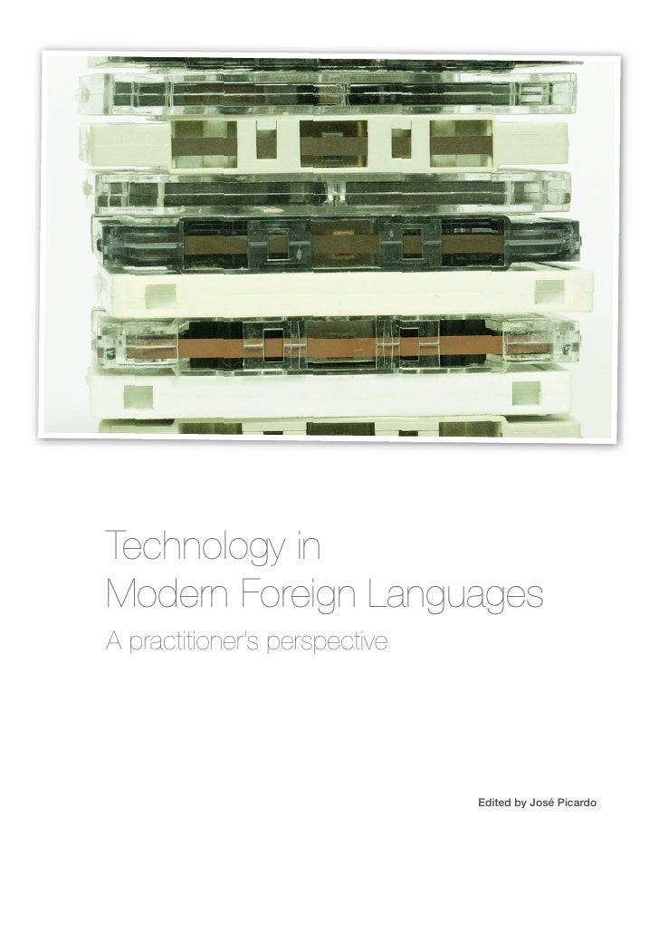 Technology in Modern Foreign Languages A practitioner's perspective                                    Edited by José Pica...