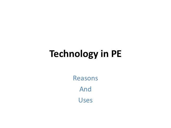 Technology in PE<br />Reasons <br />And <br />Uses<br />