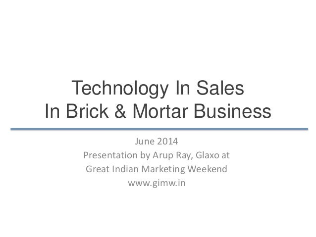 Technology In Sales In Brick & Mortar Business June 2014 Presentation by Arup Ray, Glaxo at Great Indian Marketing Weekend...