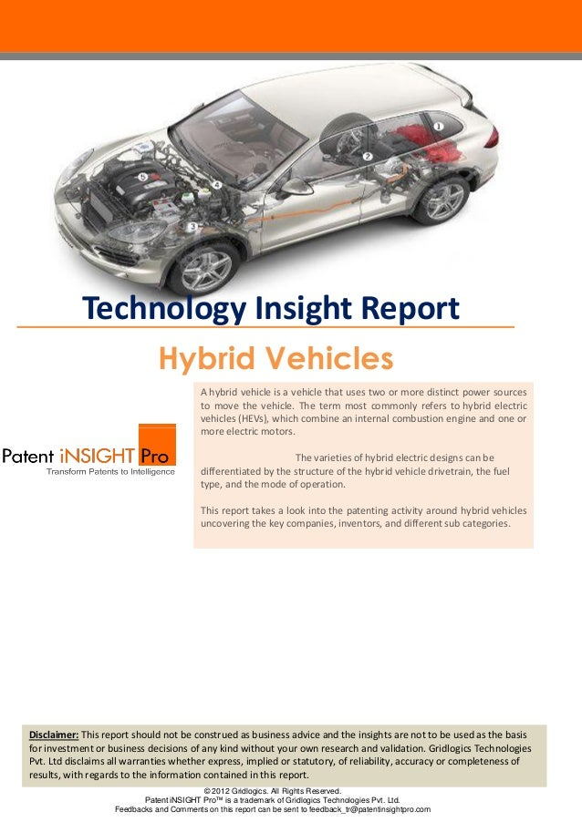 Technology Insight Report Hybrid Vehicles A hybrid vehicle is a vehicle that uses two or more distinct power sources to mo...