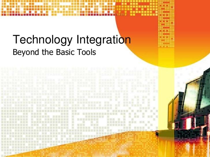 Technology Integration<br />Beyond the Basic Tools<br />