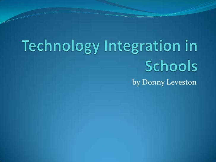 Technology Integration in Schools<br />by Donny Leveston<br />