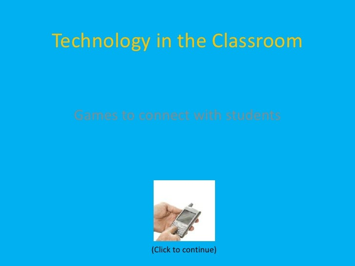 Technology in the Classroom<br />Games to connect with students<br />(Click to continue)<br />