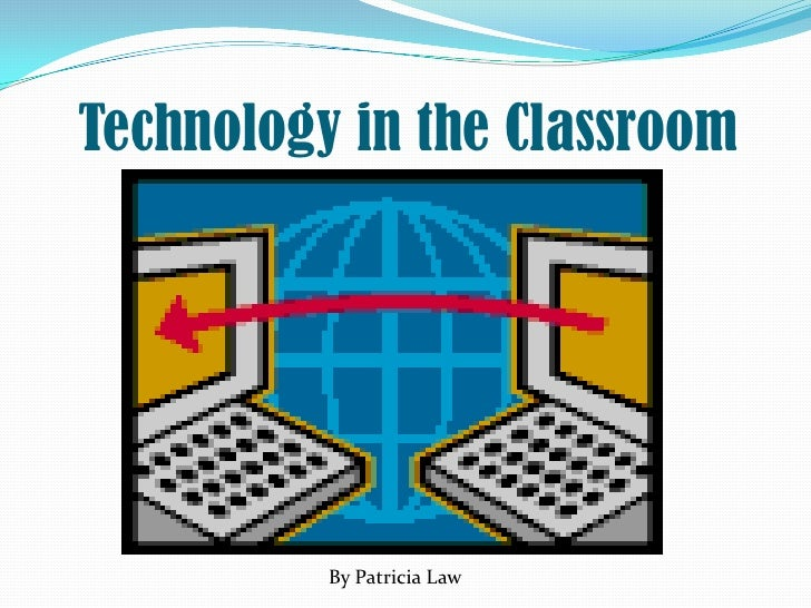 Technology in the Classroom<br />By Patricia Law<br />