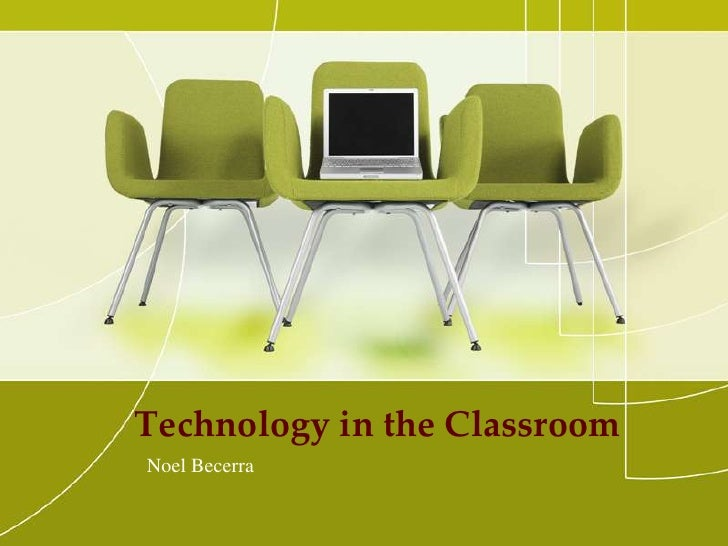 Technology in the Classroom<br />Noel Becerra<br />