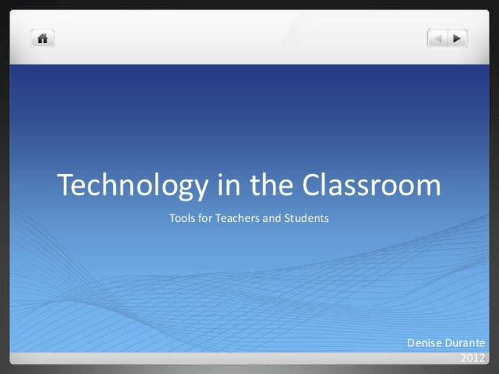 Technology in the Classroom       Tools for Teachers and Students                                         Denise Durante  ...