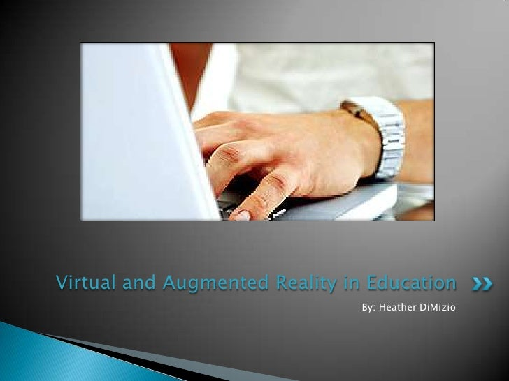 By: Heather DiMizio<br />Virtual and Augmented Reality in Education<br />