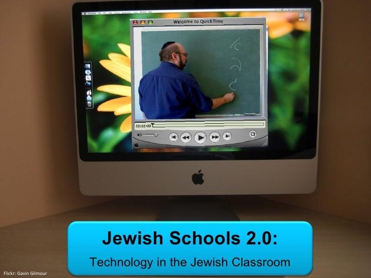 Jewish Schools 2.0:                         Technology in the Jewish Classroom Flickr: Gavin Gilmour