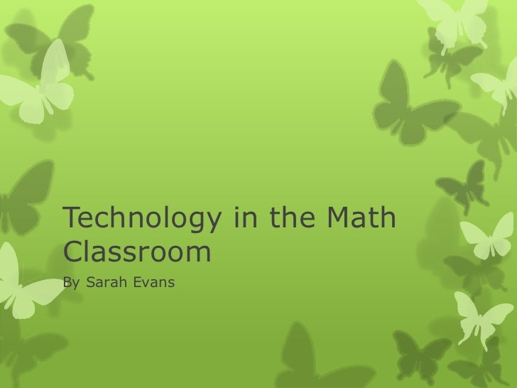 Technology in the Math Classroom <br />By Sarah Evans<br />