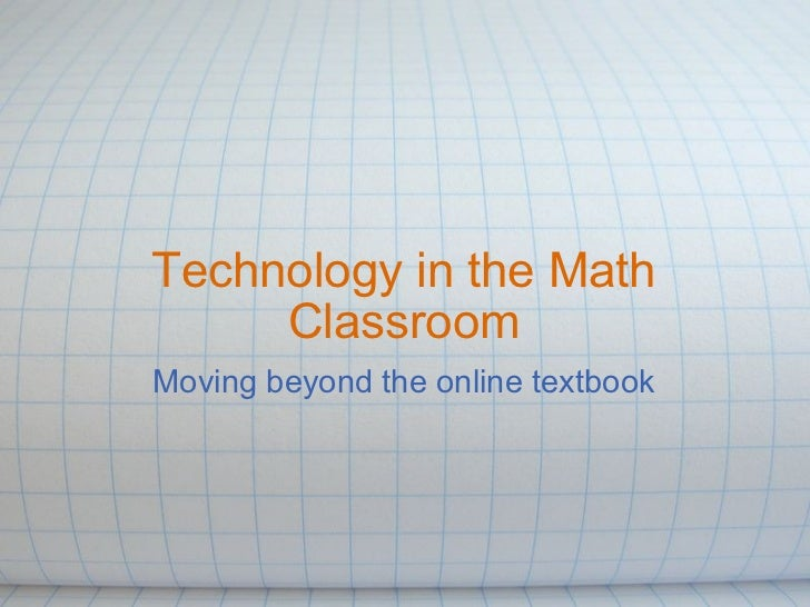 Technology in the Math Classroom Moving beyond the online textbook