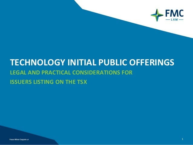 TECHNOLOGY INITIAL PUBLIC OFFERINGSLEGAL AND PRACTICAL CONSIDERATIONS FORISSUERS LISTING ON THE TSX                       ...