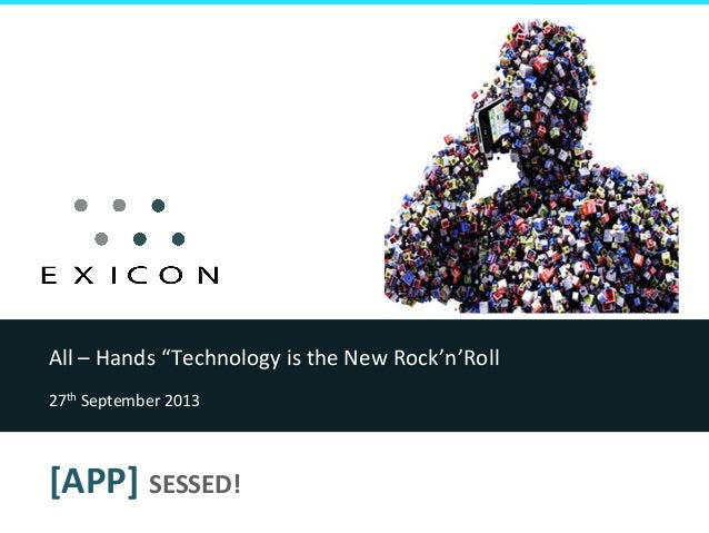 """All  –  Hands  """"Technology  is  the  New  Rock'n'Roll   27th  September  2013    [APP]  SESSED!  ..."""
