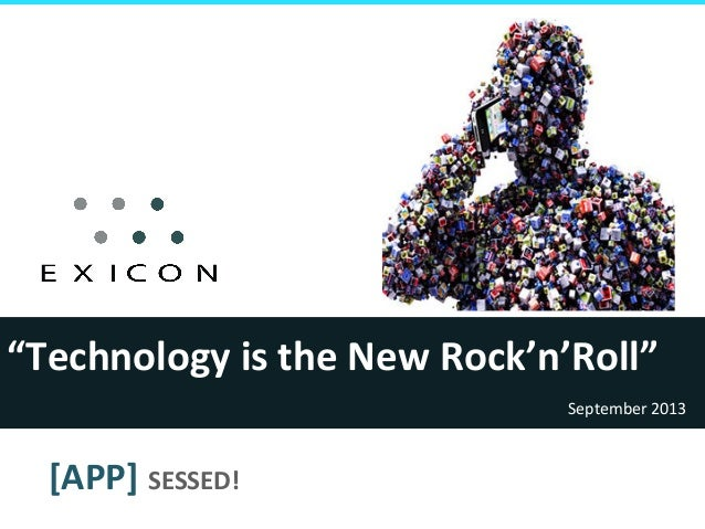"""Technology	   is	   the	   New	   Rock'n'Roll""	    September	   2013	     [APP]	   SESSED!"