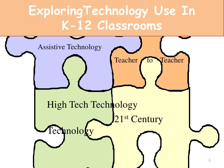 ExploringTechnology Use In K-12 Classrooms<br />Assistive Technology<br />Teacher     to    Teacher<br />High Tech Technol...