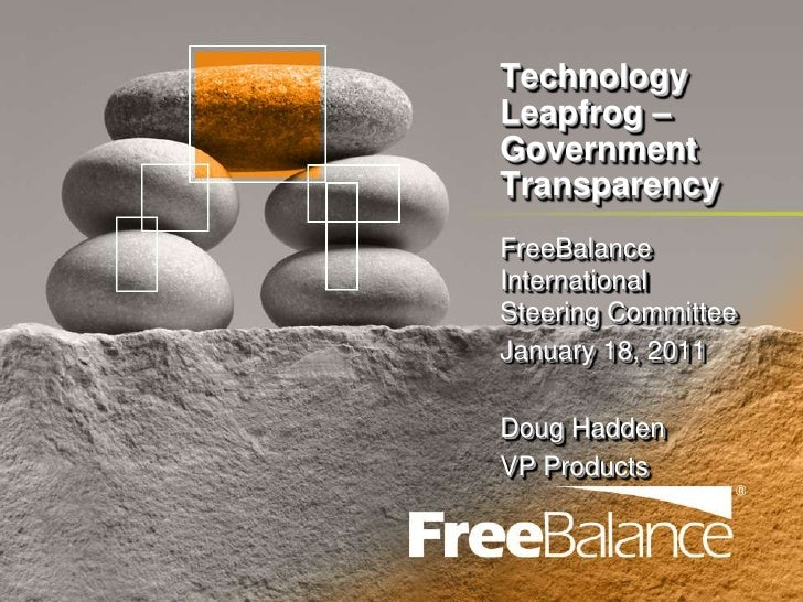 Technology Leapfrog – Government Transparency<br />FreeBalance International Steering Committee<br />January 18, 2011<br /...