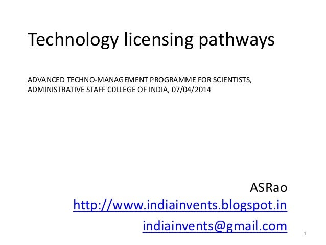Technology licensing pathways ADVANCED TECHNO-MANAGEMENT PROGRAMME FOR SCIENTISTS, ADMINISTRATIVE STAFF C0LLEGE OF INDIA, ...