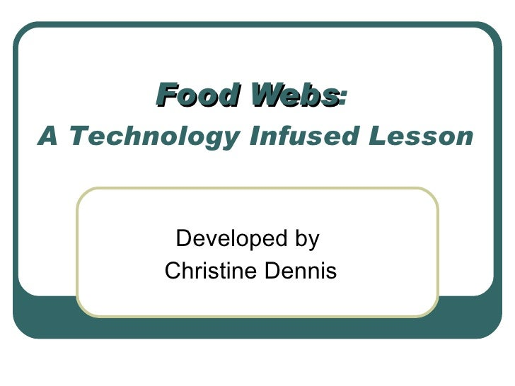 Food Webs :  A Technology Infused Lesson Developed by  Christine Dennis