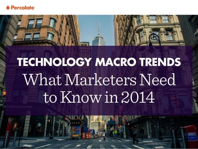 WhatMarketersNeed toKnowin2014 TECHNOLOGY MACRO TRENDS