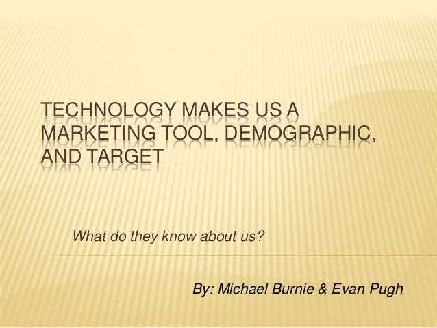 Technology makes us a marketing tool, demographic