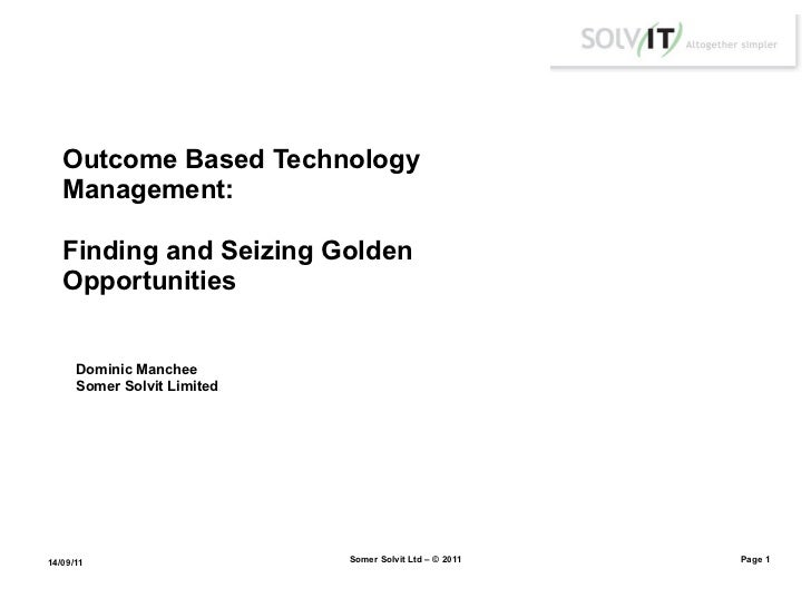 Outcome Based Technology   Management:   Finding and Seizing Golden   Opportunities      Dominic Manchee      Somer Solvit...