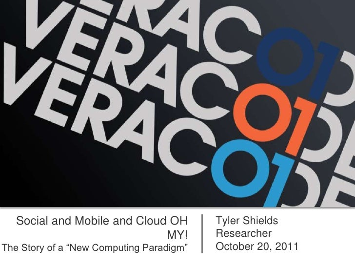 "Social and Mobile and Cloud OH         Tyler Shields                              MY!         ResearcherThe Story of a ""Ne..."
