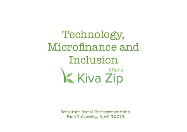 Technology,Microfinance and   Inclusion  Center for Social Entrepreneurship    Pace University, April 3 2013
