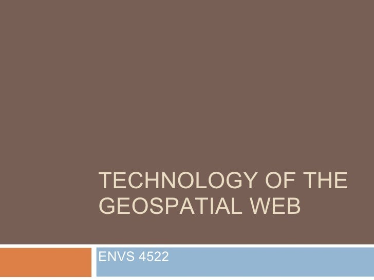 Technology Of The Geospatial Web Nov3