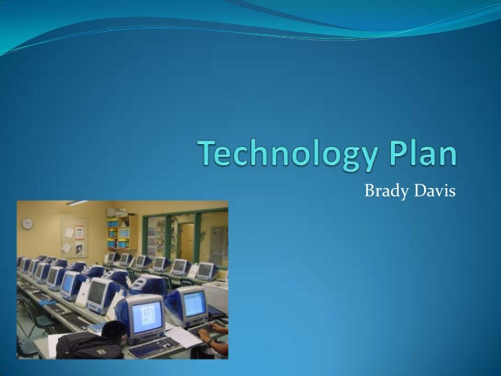 Technology Plan<br />Brady Davis<br />